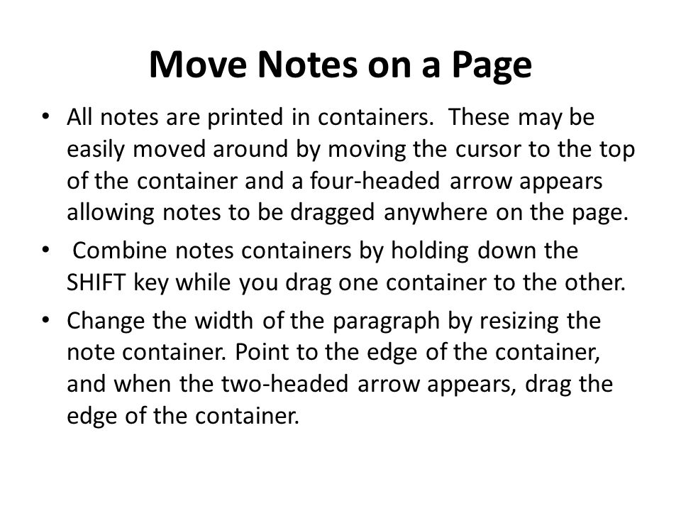 Move Notes on a Page All notes are printed in containers.