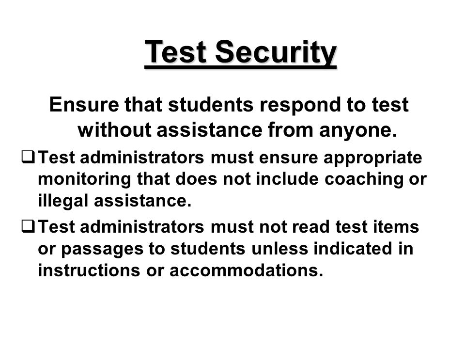 Test Security Ensure that students respond to test without assistance from anyone.