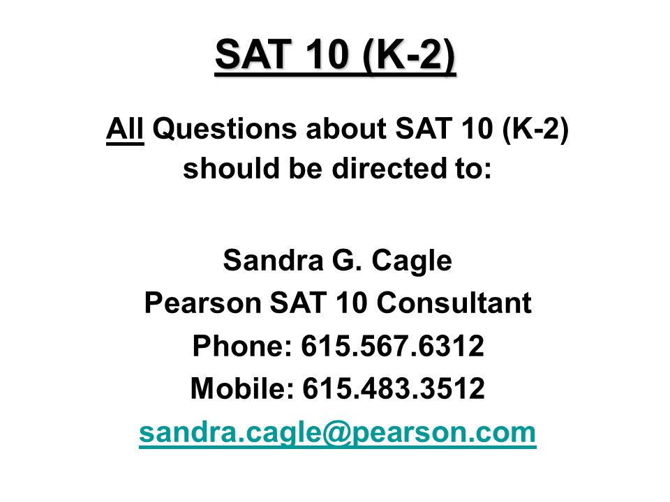 All Questions about SAT 10 (K-2) should be directed to: Sandra G.