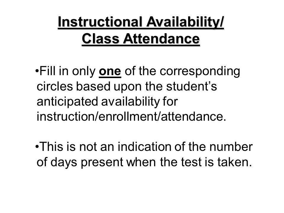 Fill in only one of the corresponding circles based upon the students anticipated availability for instruction/enrollment/attendance.
