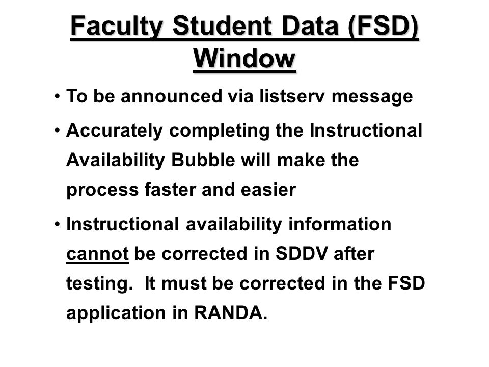 To be announced via listserv message Accurately completing the Instructional Availability Bubble will make the process faster and easier Instructional availability information cannot be corrected in SDDV after testing.