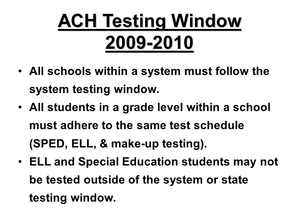 All schools within a system must follow the system testing window.