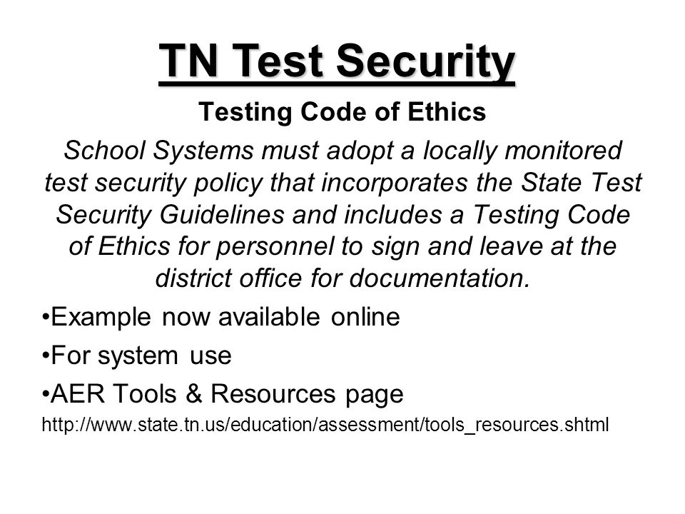 Testing Code of Ethics School Systems must adopt a locally monitored test security policy that incorporates the State Test Security Guidelines and includes a Testing Code of Ethics for personnel to sign and leave at the district office for documentation.