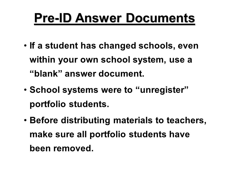 If a student has changed schools, even within your own school system, use a blank answer document. School systems were to unregister portfolio student