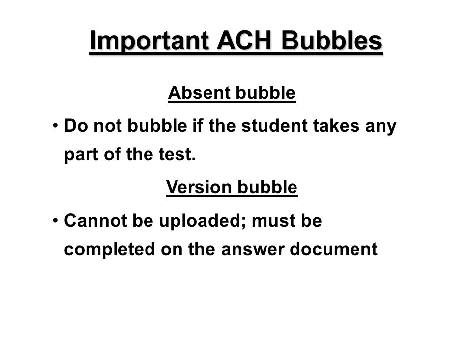 Absent bubble Do not bubble if the student takes any part of the test.