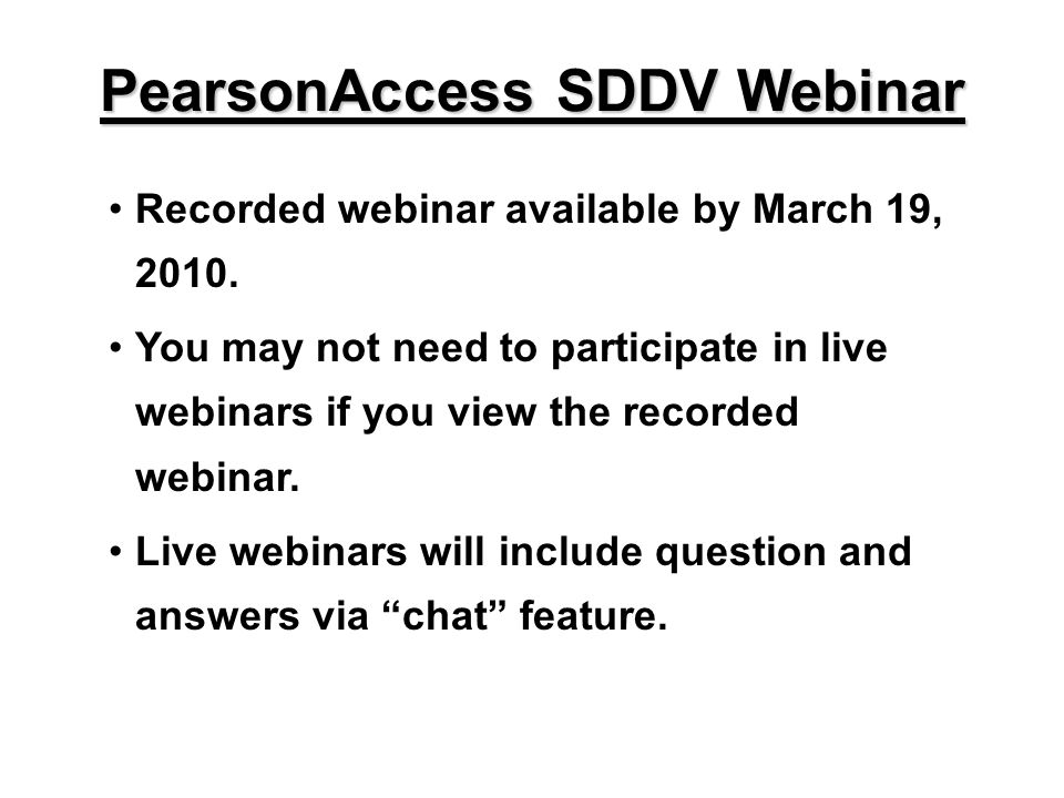 Recorded webinar available by March 19, 2010. You may not need to participate in live webinars if you view the recorded webinar. Live webinars will in