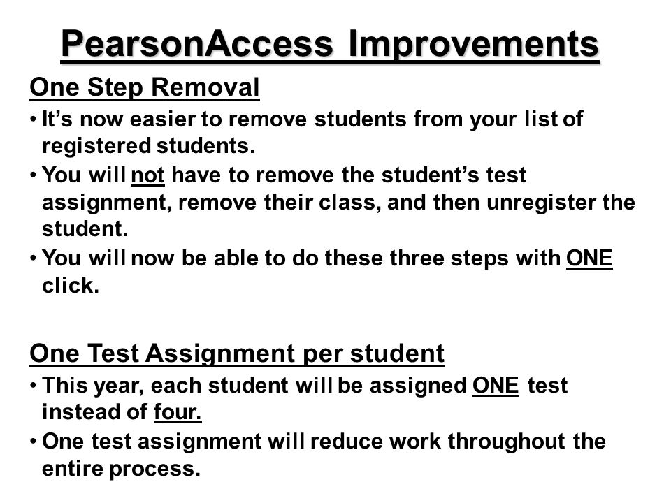 One Step Removal Its now easier to remove students from your list of registered students. You will not have to remove the students test assignment, re