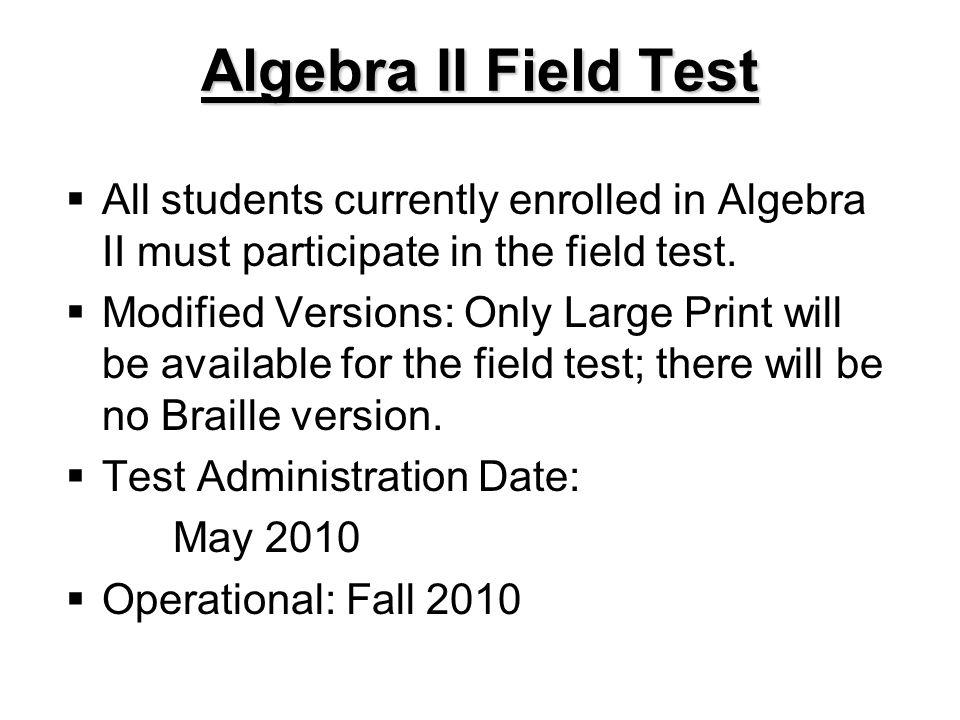 Algebra II Field Test All students currently enrolled in Algebra II must participate in the field test.