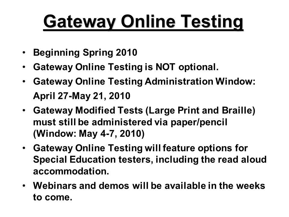 Gateway Online Testing Beginning Spring 2010 Gateway Online Testing is NOT optional. Gateway Online Testing Administration Window: April 27-May 21, 20