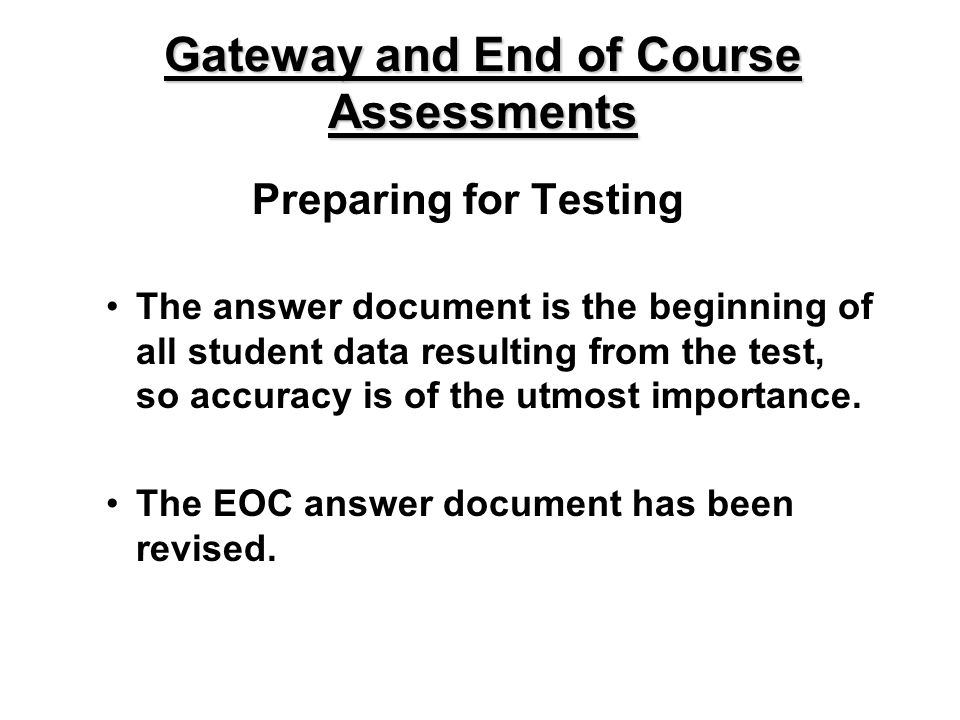 Preparing for Testing The answer document is the beginning of all student data resulting from the test, so accuracy is of the utmost importance. The E