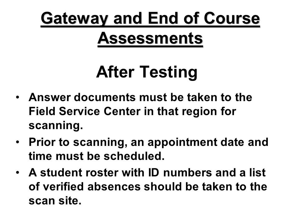 After Testing Answer documents must be taken to the Field Service Center in that region for scanning.