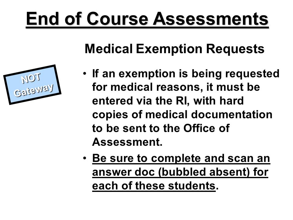 Medical Exemption Requests If an exemption is being requested for medical reasons, it must be entered via the RI, with hard copies of medical document