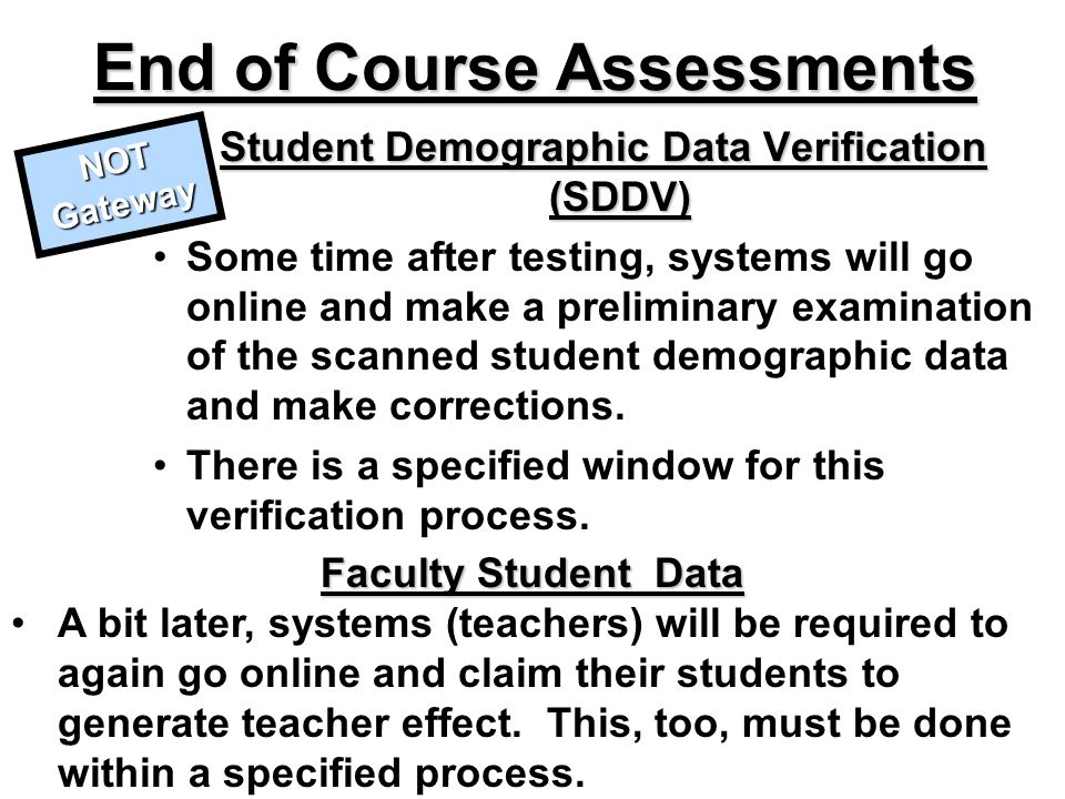 Student Demographic Data Verification (SDDV) Some time after testing, systems will go online and make a preliminary examination of the scanned student demographic data and make corrections.