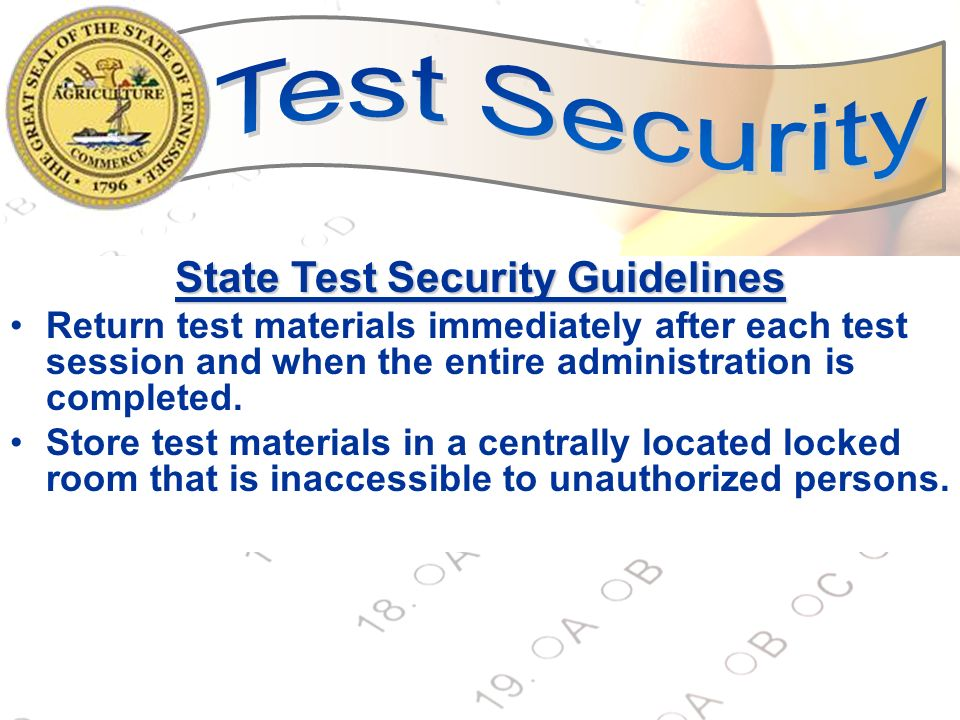 19 State Test Security Guidelines Return test materials immediately after each test session and when the entire administration is completed. Store tes