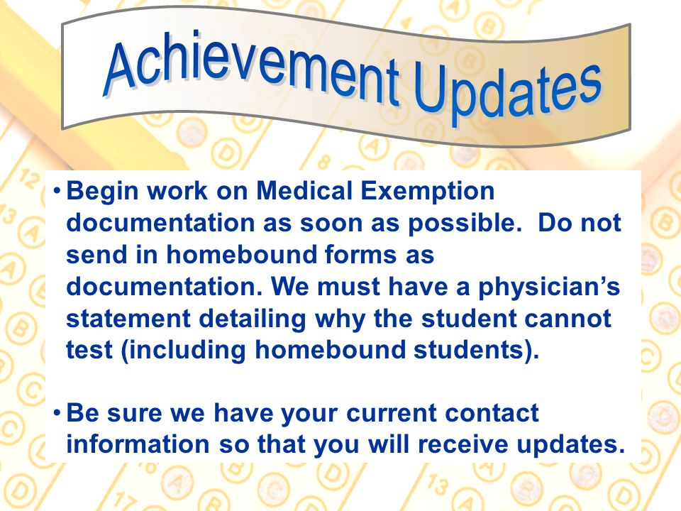 36 Begin work on Medical Exemption documentation as soon as possible. Do not send in homebound forms as documentation. We must have a physicians state