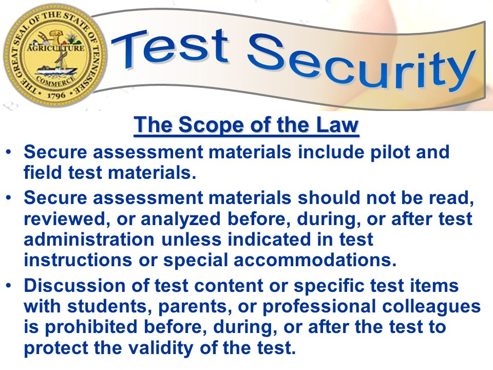 5 The Scope of the Law Secure assessment materials include pilot and field test materials. Secure assessment materials should not be read, reviewed, o