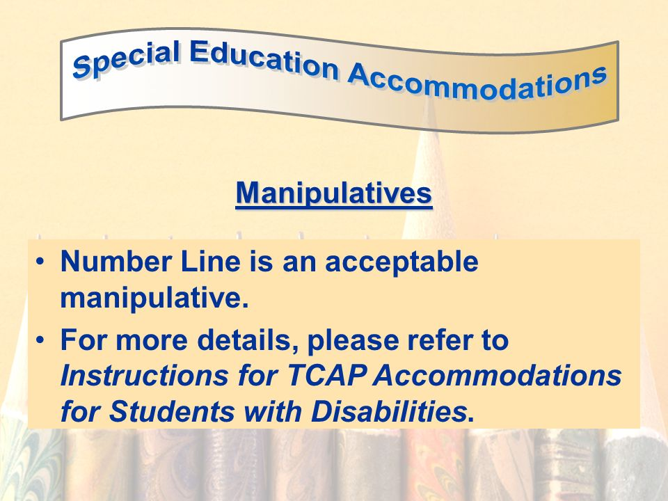 60 Manipulatives Number Line is an acceptable manipulative. For more details, please refer to Instructions for TCAP Accommodations for Students with D