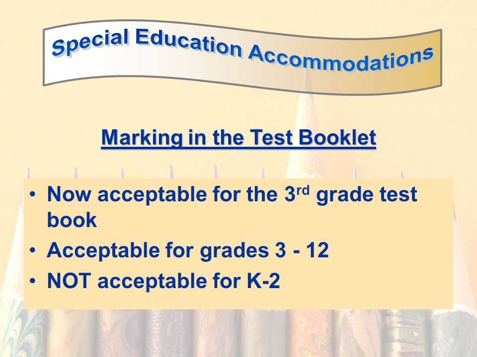 61 Marking in the Test Booklet Now acceptable for the 3 rd grade test book Acceptable for grades 3 - 12 NOT acceptable for K-2