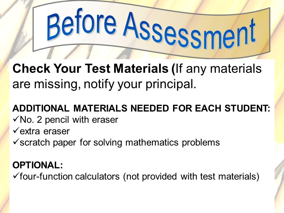 67 Check Your Test Materials (If any materials are missing, notify your principal. ADDITIONAL MATERIALS NEEDED FOR EACH STUDENT: No. 2 pencil with era