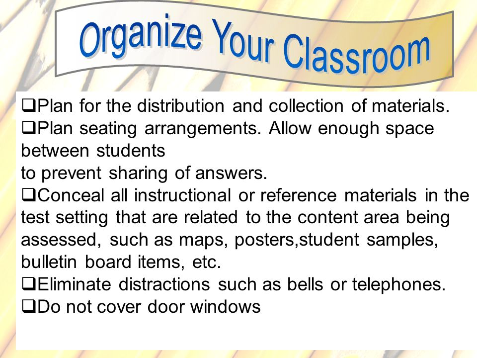 71 Plan for the distribution and collection of materials. Plan seating arrangements. Allow enough space between students to prevent sharing of answers