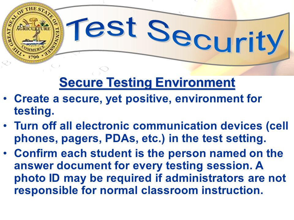 9 Secure Testing Environment Create a secure, yet positive, environment for testing. Turn off all electronic communication devices (cell phones, pager