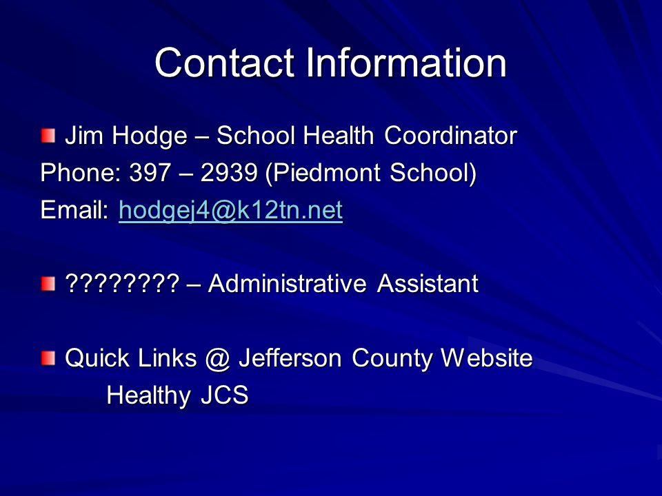 Contact Information Jim Hodge – School Health Coordinator Phone: 397 – 2939 (Piedmont School) Email: hodgej4@k12tn.net hodgej4@k12tn.net .