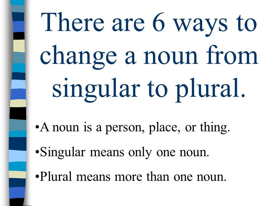 Rule 1 Most nouns become plural by adding s. boy book desk school boys books desks schools
