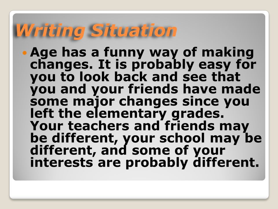 Writing Situation Age has a funny way of making changes.