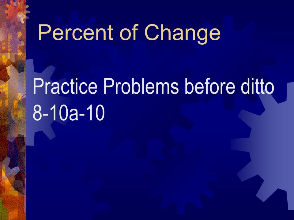 Percent of Change Practice Problems before ditto 8-10a-10
