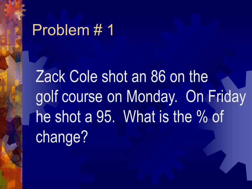 Problem # 1 Zack Cole shot an 86 on the golf course on Monday.