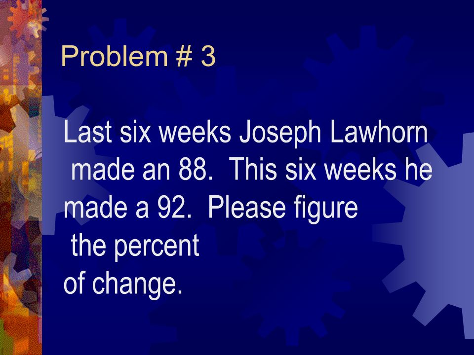 Problem # 3 Last six weeks Joseph Lawhorn made an 88.