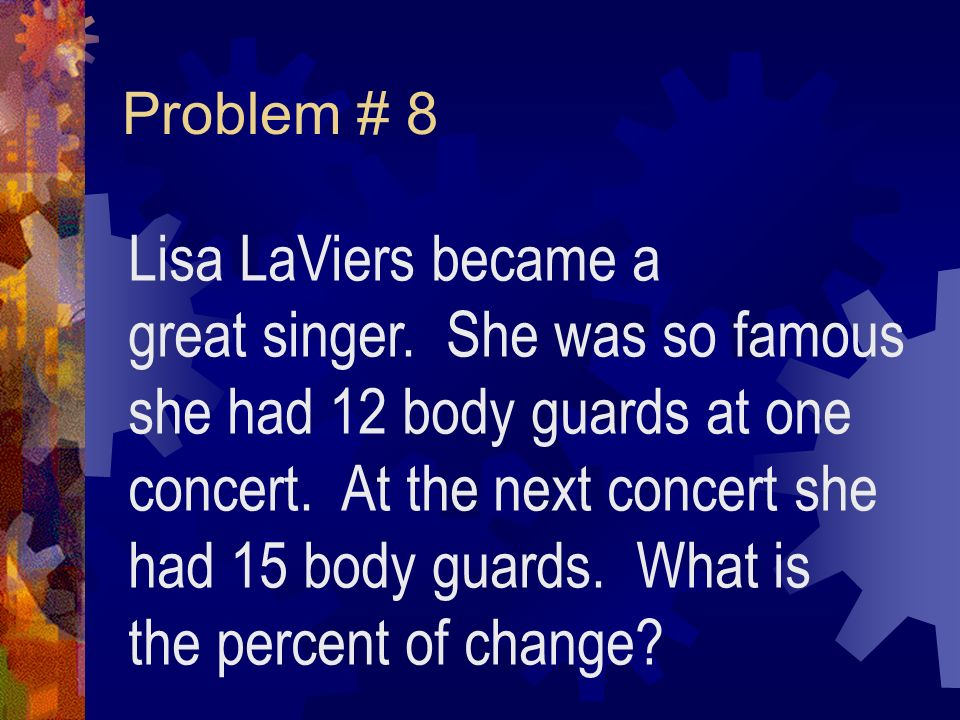Problem # 8 Lisa LaViers became a great singer.