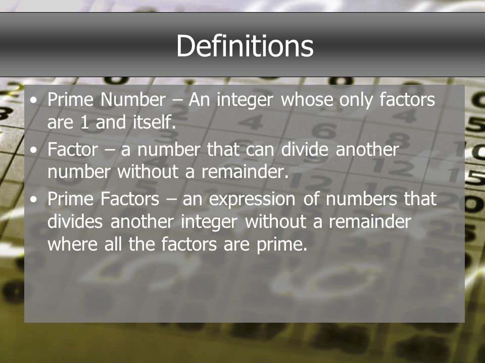 Definitions Prime Number – An integer whose only factors are 1 and itself.