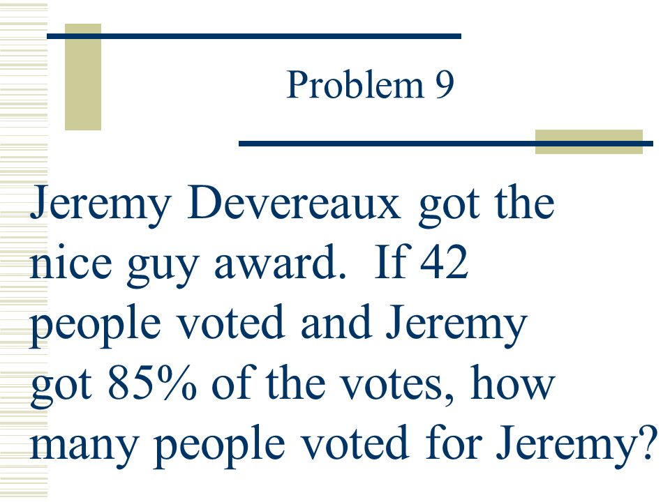 Problem 9 Jeremy Devereaux got the nice guy award.