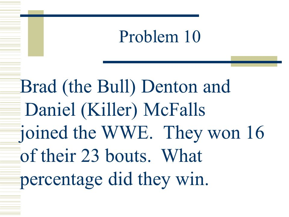 Problem 10 Brad (the Bull) Denton and Daniel (Killer) McFalls joined the WWE.