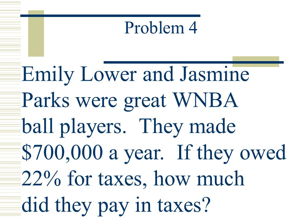 Problem 4 Emily Lower and Jasmine Parks were great WNBA ball players.
