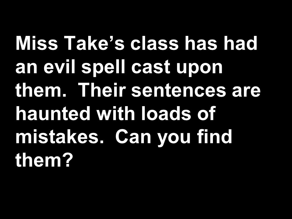 Miss Takes class has had an evil spell cast upon them.