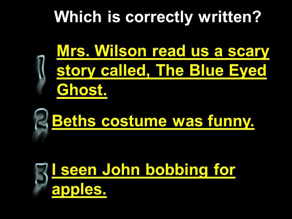 Beths costume was funny.I seen John bobbing for apples.