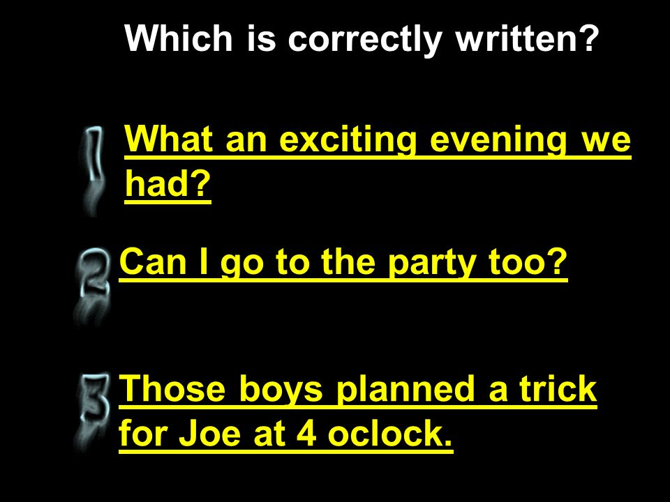 Can I go to the party too.Those boys planned a trick for Joe at 4 oclock.