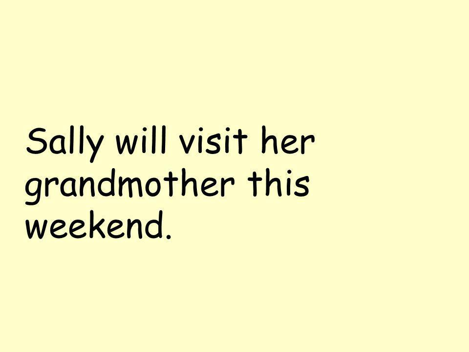Sally will visit her grandmother this weekend.