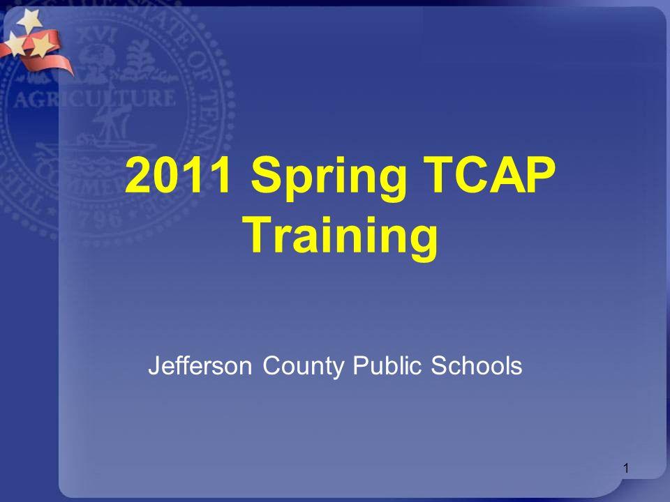 2011 Spring TCAP Training Jefferson County Public Schools 1