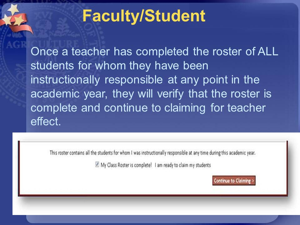Once a teacher has completed the roster of ALL students for whom they have been instructionally responsible at any point in the academic year, they wi