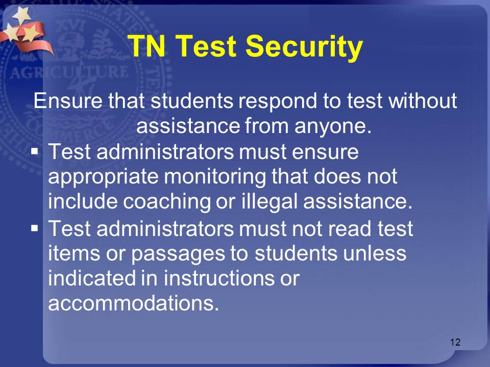 TN Test Security Ensure that students respond to test without assistance from anyone. Test administrators must ensure appropriate monitoring that does
