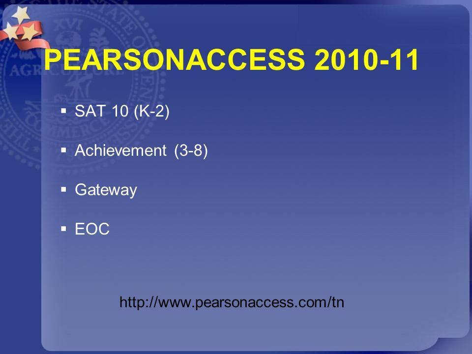 PEARSONACCESS 2010-11 SAT 10 (K-2) Achievement (3-8) Gateway EOC http://www.pearsonaccess.com/tn