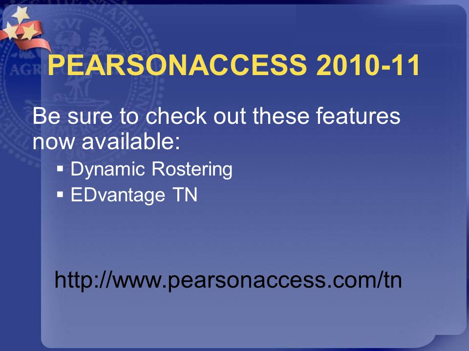 PEARSONACCESS 2010-11 Be sure to check out these features now available: Dynamic Rostering EDvantage TN http://www.pearsonaccess.com/tn