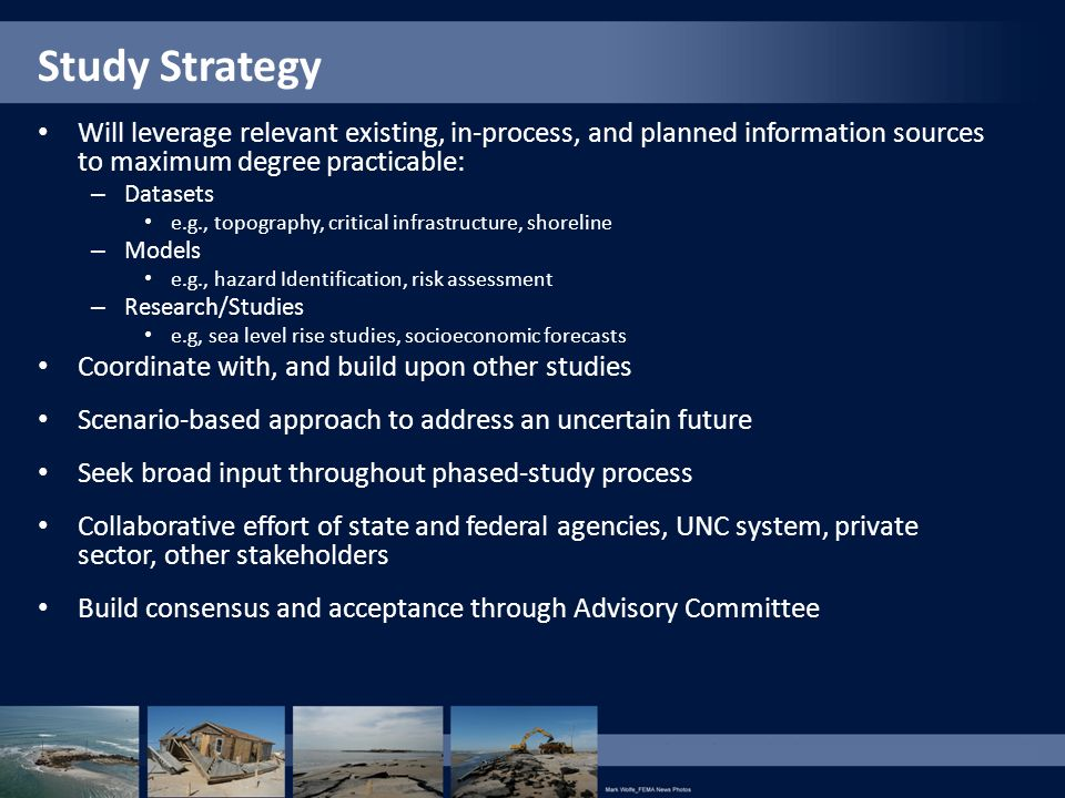 Study Strategy Will leverage relevant existing, in-process, and planned information sources to maximum degree practicable: – Datasets e.g., topography