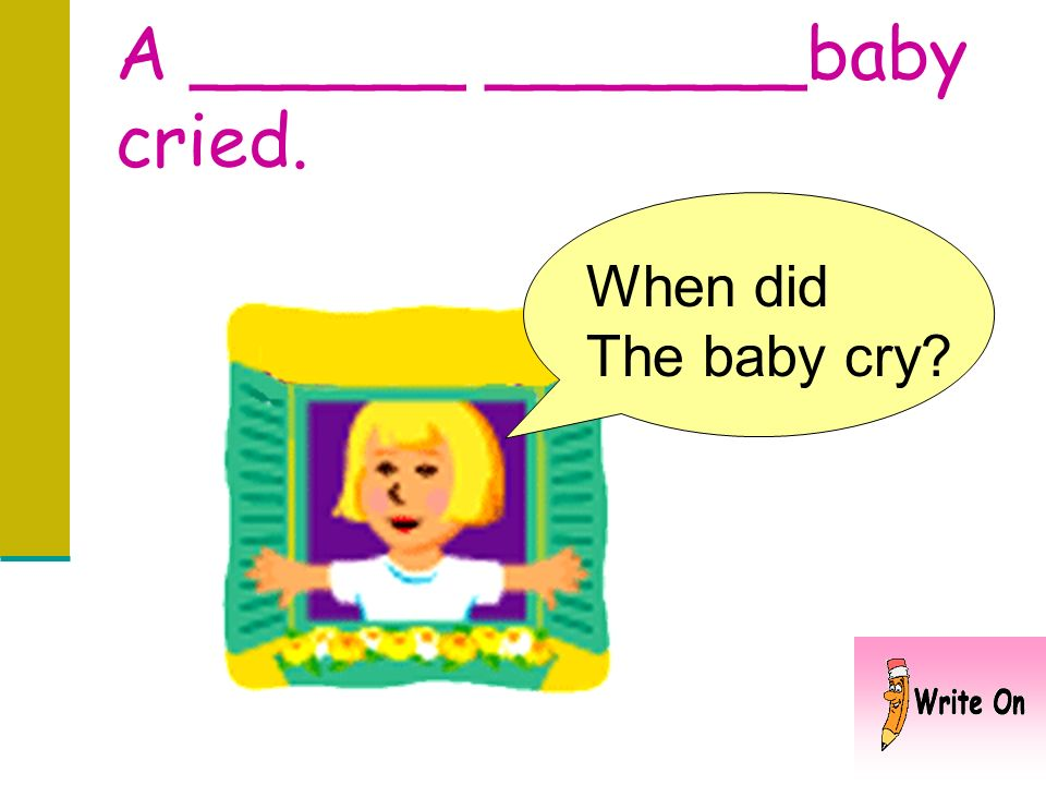 A _______baby cried. How did the baby act?