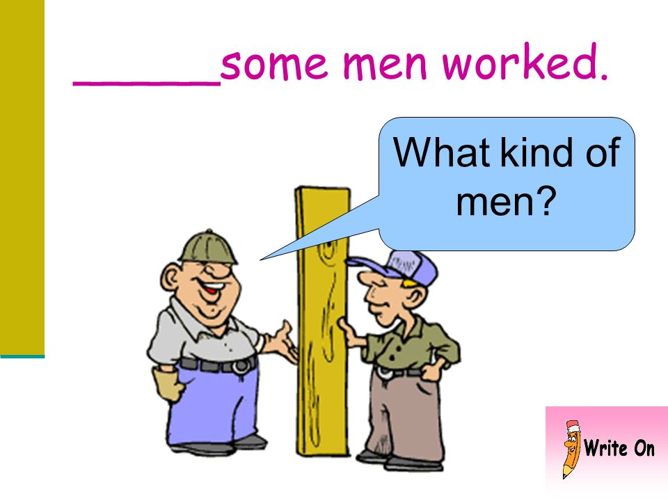 Some men worked. When did they work?