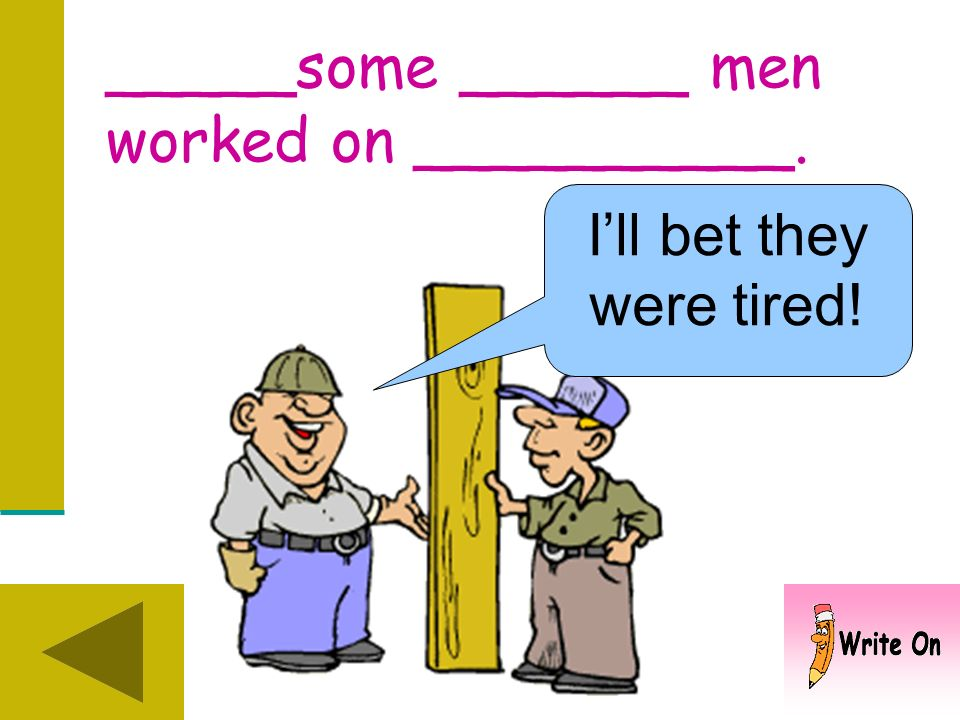 _____some ______ men worked. What did they do?