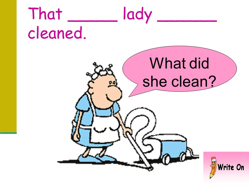 That _____ lady cleaned. How did she clean?